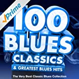 100 Blues Classics & Greatest Blues Hits - The Very Best Classic Blues Collection