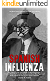 The Spanish Influenza: The History Of The 1918 Spanish Flu With Real Stories. Discover What The Humanity Have Learned…