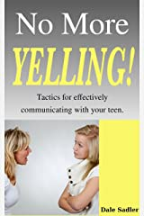 No More Yelling!: Tactics for Effectively Communicating with Your Teen Kindle Edition