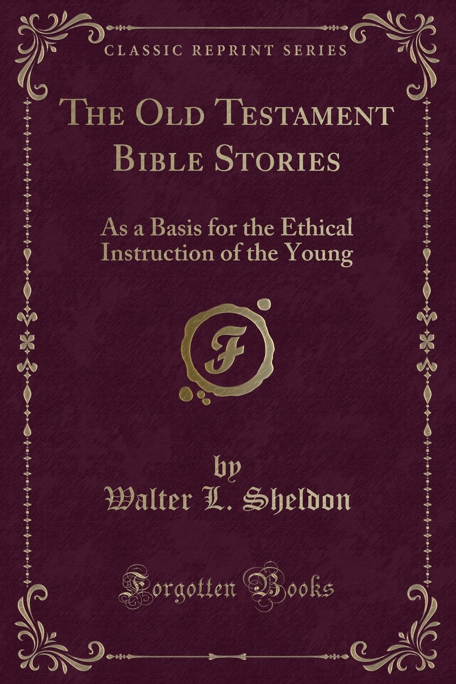 Download The Old Testament Bible Stories: As a Basis for the Ethical Instruction of the Young (Classic Reprint) pdf epub