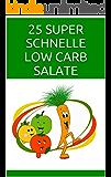 25 SUPER SCHNELLE LOW CARB SALATE: Mit wenig Aufwand zum leckeren Salat