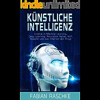 Künstliche Intelligenz: Einblick in Machine Learning, Deep Learning, Neuronale Netze, NLP, Robotik und das Internet der Dinge (German Edition)
