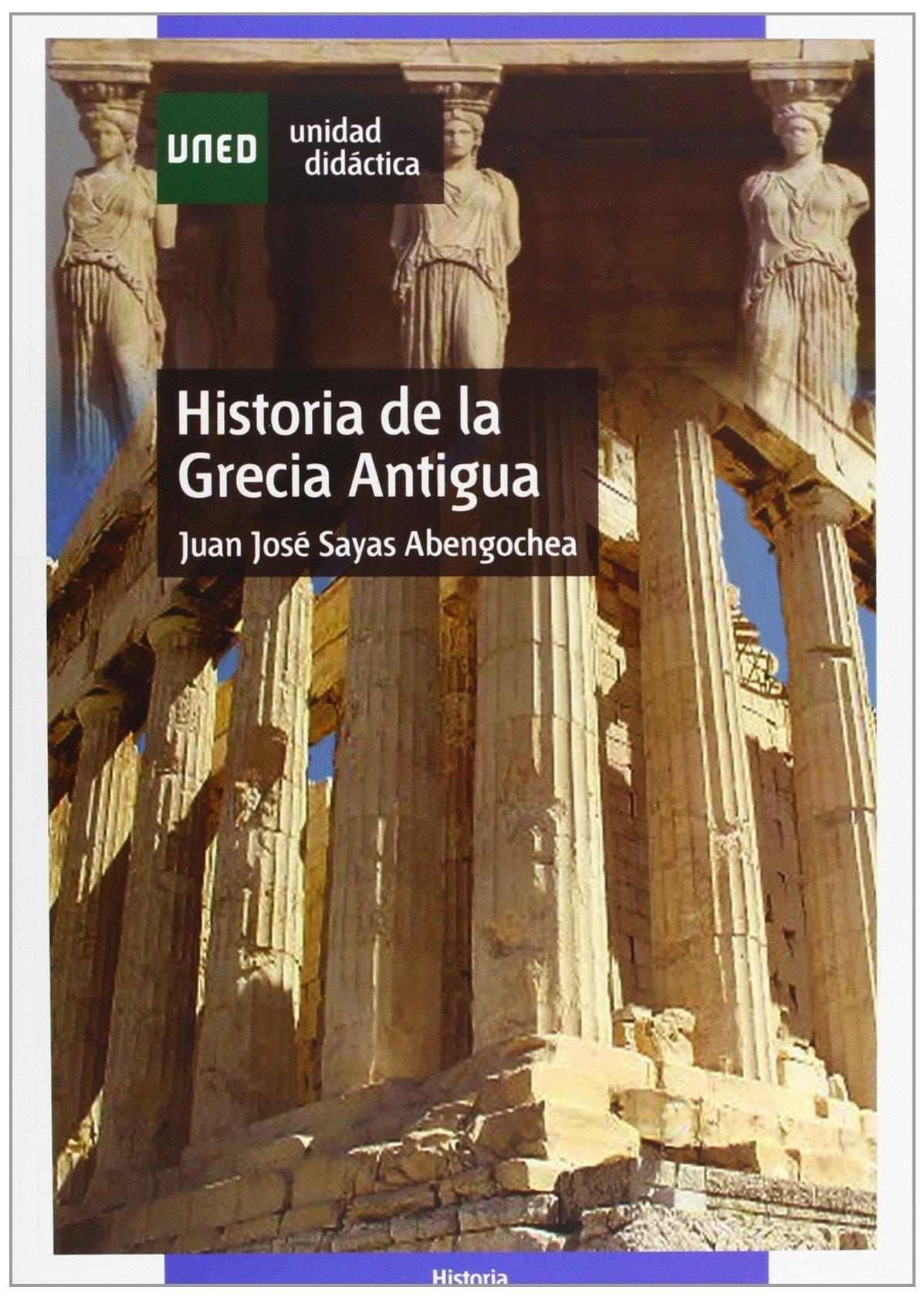Historia de La Grecia Antigua (UNIDAD DIDÁCTICA) Tapa blanda – 14 nov 2007 Juan José SAYAS ABENGOCHEA UNED 8436255054 CDL_2-3_0014862
