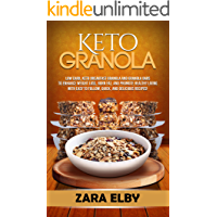 Keto Granola: Low Carb, Keto Breakfast Granola and Granola Bars to Enhance Weight Loss, Burn Fat, and Promote Healthy…