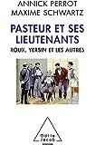 Pasteur et ses lieutenants: Roux, Yersin et les autres