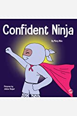 Confident Ninja : A Children's Book About Developing Self Confidence and Self Esteem (Ninja Life Hacks 25) Kindle Edition