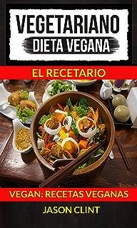 Vegetariano: Dieta Vegana: El Recetario (Vegan: Recetas Veganas) (Spanish Edition