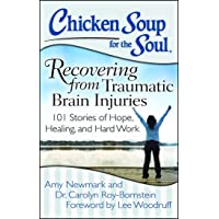 Chicken Soup for the Soul: Recovering from Traumatic Brain Injuries: 101 Stories...