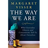 The Way We Are: What Everyday Objects and Conventions Tell Us About Ourselves