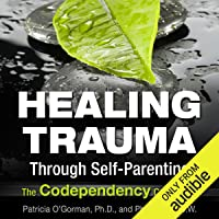 Healing Trauma Through Self-Parenting: The Co-Dependency Connection