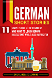 German Short Stories: 11 Simple Stories for Beginners Who Want to Learn German in Less Time While Also Having Fun (German Edition)