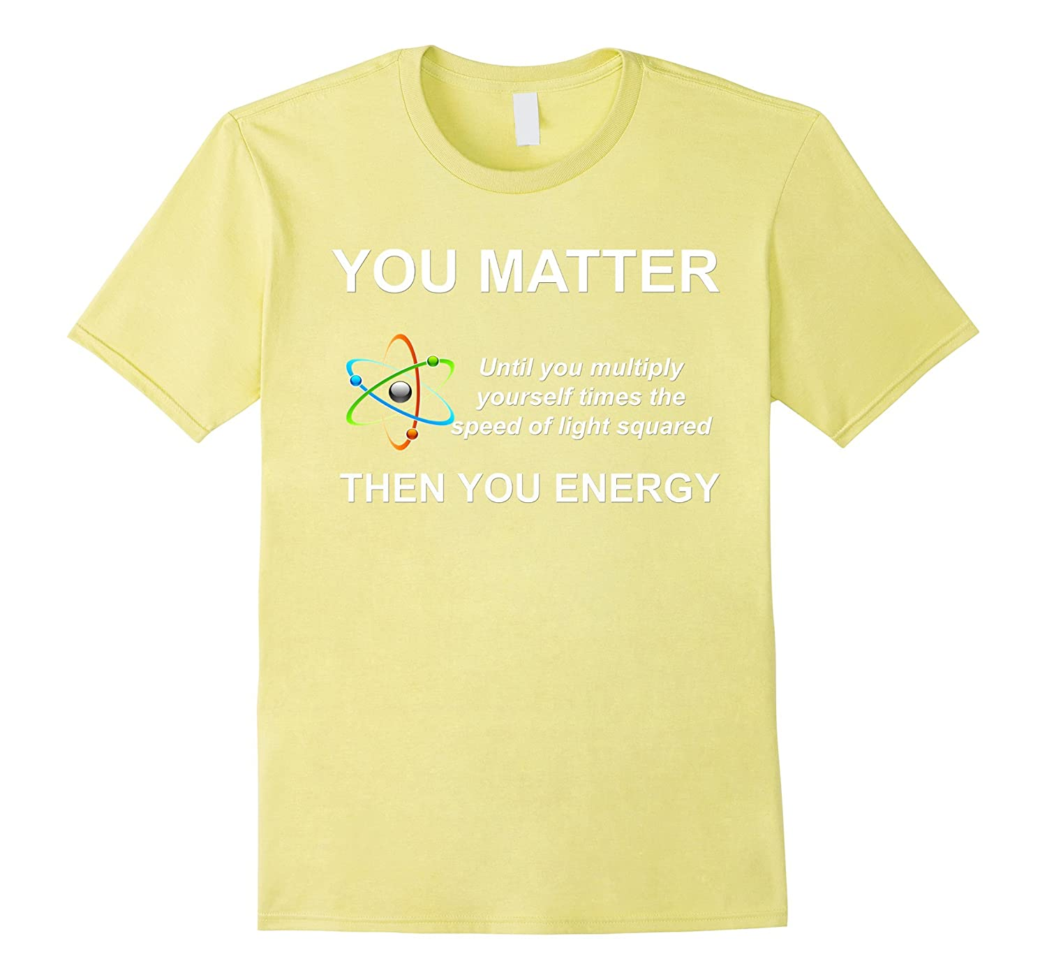 3ae4a3eb4 Women You Matter - You Energy Funny Science Physics T-shirt-FL ...