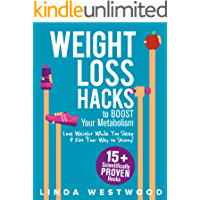 Weight Loss Hacks: 15+ Scientifically PROVEN Hacks to BOOST Your Metabolism, Lose Weight While You Sleep & Eat Your Way to Skinny!