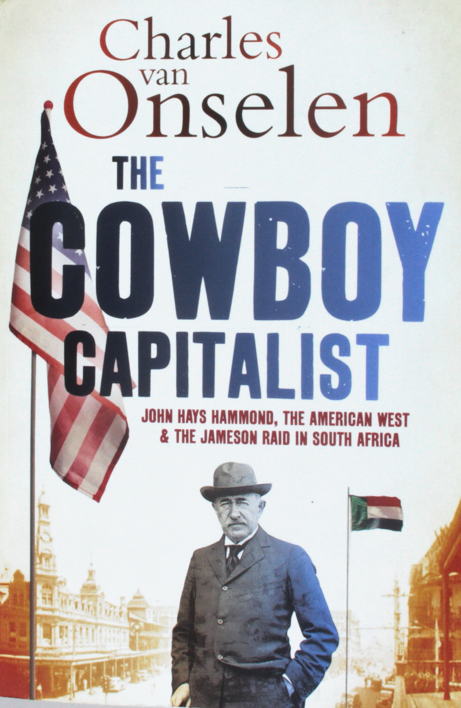 the-cowboy-capitalist-john-hays-hammond-the-american-west-and-the-jameson-raid-in-south-africa-reconsiderations-in-southern-african-history