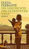 Die Geschichte der getrennten Wege: Roman (Neapolitanische Saga)