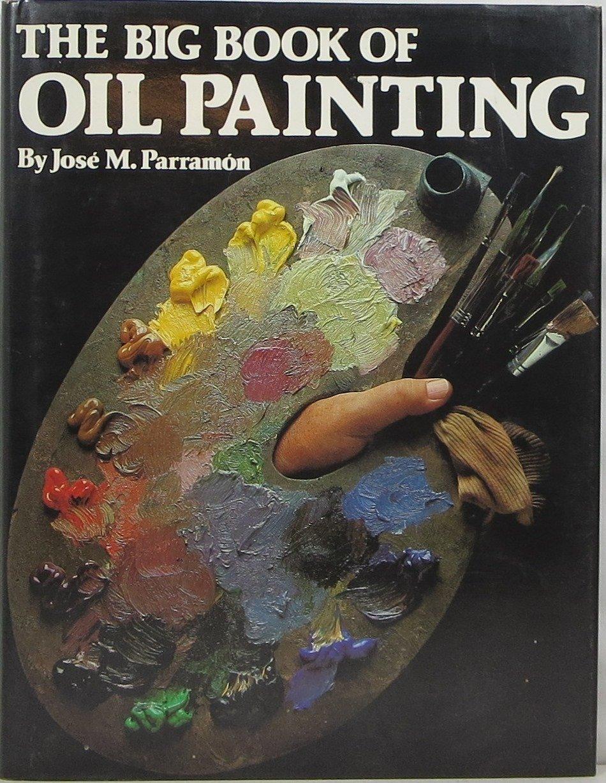 The Big Book of Oil Painting: Amazon.co.uk: J.M. Parramon: 9780823004959:  Books