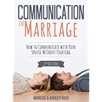 Communication in Marriage: How to Communicate with Your Spouse Without Fighting, 2nd Edition (Better Marriage Series…