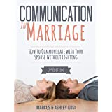 Communication in Marriage: How to Communicate with Your Spouse Without Fighting, 2nd Edition (Better Marriage Series Book 1)