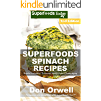 Superfoods Spinach Recipes: Over 60 Quick & Easy Gluten Free Low Cholesterol Whole Foods Recipes full of Antioxidants & Phytochemicals (Natural Weight Loss Transformation Book 233) (English Edition)