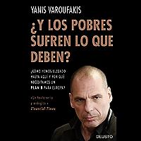 ¿Y los pobres sufren lo que deben?: ¿Cómo hemos llegado hasta aquí y por qué necesitamos un plan B para Europa? (Spanish Edition)