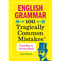 English Grammar: 100 Tragically Common Mistakes (and How to Correct Them) (English Edition)