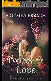 A GÊMEA ERRADA: TWINS LOVE