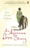 An African Love Story: Love, Life and Elephants (English Edition)