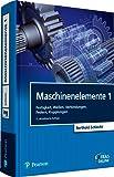 Maschinenelemente 1: Festigkeit, Wellen, Verbindungen, Federn, Kupplungen (Pearson Studium - Maschinenbau)