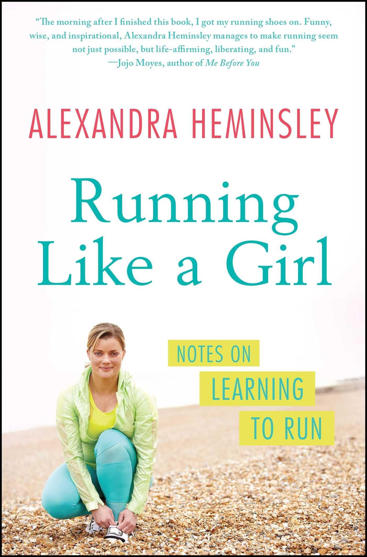 Running Like A Girl: Notes On Learning To Run: Alexandra Heminsley:  9781451697155: Amazon: Books
