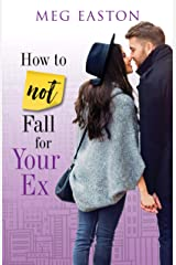 How to Not Fall for Your Ex: A Sweet and Humorous Romance Kindle Edition