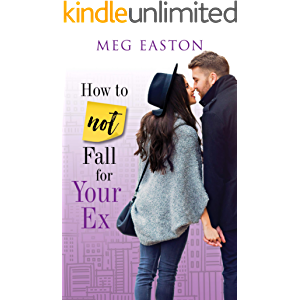 How to Not Fall for Your Ex: A Sweet and Humorous Romance