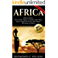 Africa: African History: From Ancient Egypt to Modern South Africa - Stories, People and Events That Shaped The History of Africa (African Folktales, African ... Africa, Somalia, Nelson Mandela Book 3)