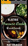 Electric Pressure Cooker Cookbook: 100 Easy & Delicious Electric Pressure Cooker Recipes for Fast & Healthy Meals