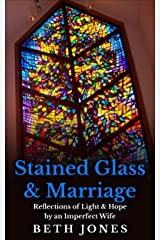 Stained Glass & Marriage: Reflections of Light & Hope by an Imperfect Wife Kindle Edition