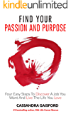 How To Find Your Passion And Purpose: Four Easy Steps to Discover A Job You Want And Live the Life You Love (English Edition)