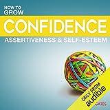 Grow Your Confidence, Assertiveness & Self-Esteem