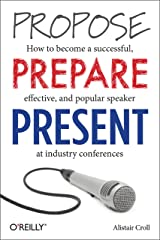 Propose, Prepare, Present: How to become a successful, effective, and popular speaker at industry conferences (English Edition) eBook Kindle