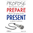 Propose, Prepare, Present: How to become a successful, effective, and popular speaker at industry conferences (English Edition)