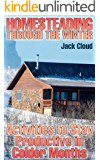 Homesteading Through the Winter: Activities to Stay Productive in Colder Months: (Winter Homestead, Farming)