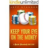 Keep Your Eye On The Money: A Quick Baseball Mystery / Short Story (Quick Mystery Short Stories Book 3)