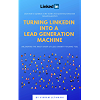 Turning LinkedIn into a Lead Generation Machine: Unleashing the most under-utilized Growth Hacking tool (English Edition)