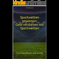 Sportwetten gewinnen: Geld verdienen mit Sportwetten: Dein Handbuch zum Erfolg