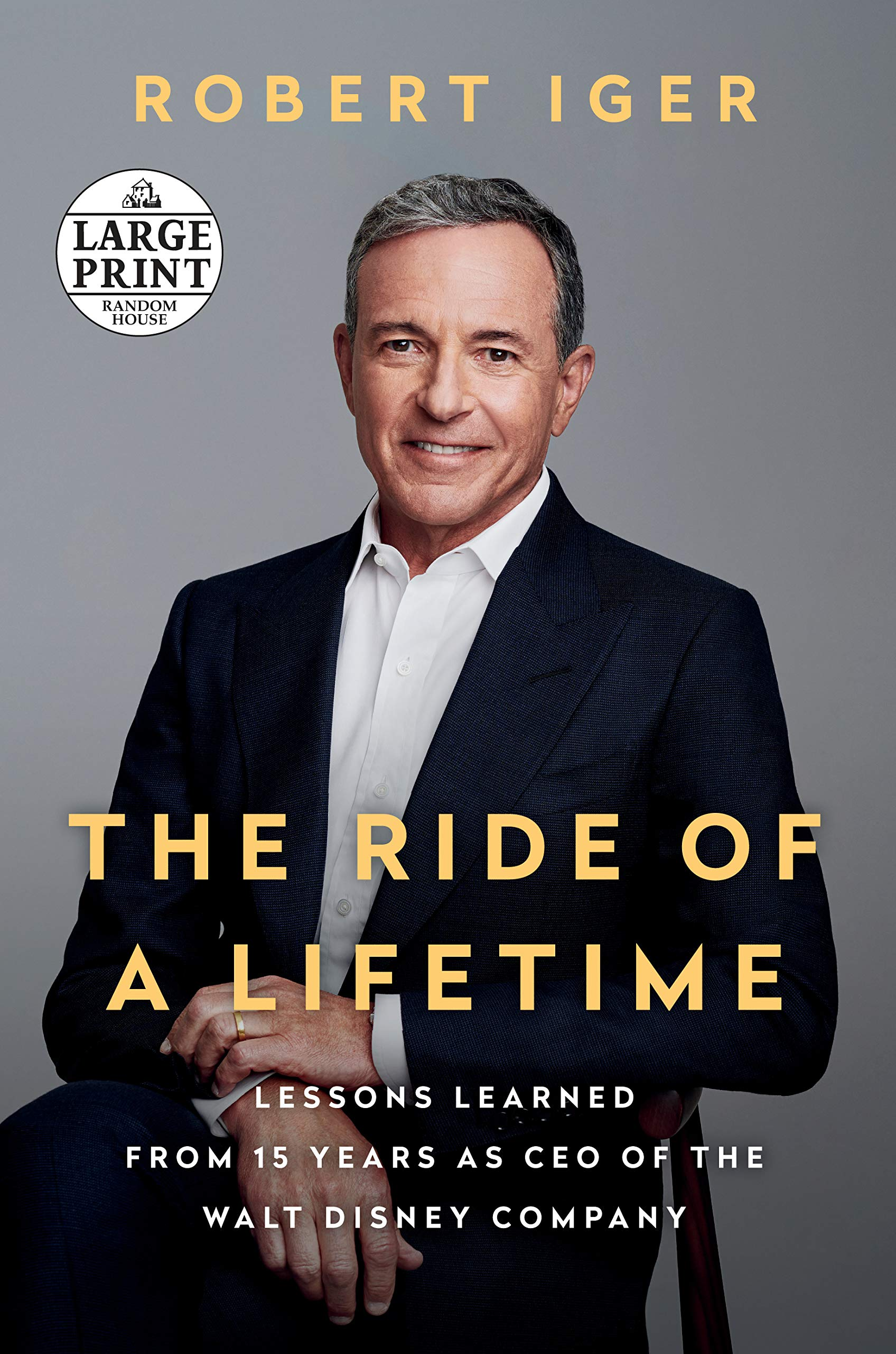 The Ride of a Lifetime: Lessons Learned from 15 Years as CEO of the Walt Disney Company (Random House Large Print) by Random House Large Print