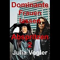 Dominante Frauen lassen Abspritzen 2: Tease & Denial & Hotwife Geschichten (German Edition)