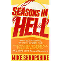 "Seasons in Hell: With Billy Martin, Whitey Herzog and ""The Worst Baseball Team in History""—the 1973-1975 Texas Rangers (English Edition)"