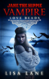 Love Beads: A Dramatic Horror Novella: Jane the Hippie Vampire Series, Book 1