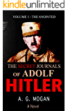 The Secret Journals of Adolf Hitler: Volume 1 - The Anointed