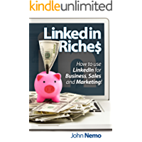 LinkedIn Riches: How To Use LinkedIn For Business, Sales and Marketing!