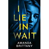 I Lie in Wait: A gripping new psychological thriller perfect for fans of Ruth Ware!