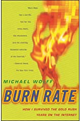 Burn Rate: How I Survived the Gold Rush Years on the Internet Kindle Edition